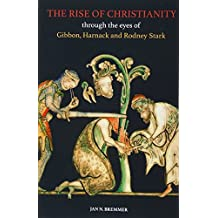 The Rise of Christianity through the eyes of Gibbon, Harnack and Rodney Stark