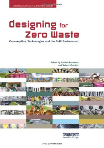 Designing for Zero Waste: Consumption, Technologies and the Built Environment (Earthscan Book Series on Sustainable Design)