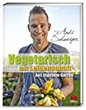 Vegetarisch mit Leidenschaft: Aus eigenem Garten