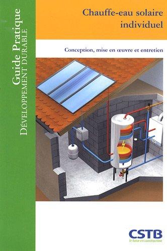 Chauffe-eau solaire individuel: Conception, mise en oeuvre et entretien