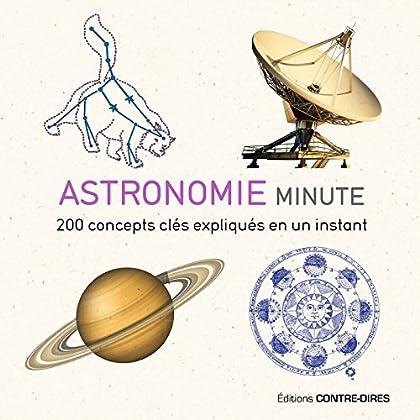 Astronomie minute : 200 concepts clés expliqués en un instant