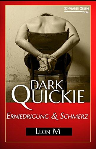 Erniedrigung und Schmerz: Ein reales BDSM-Erlebnis (Domina - Femdom - BDSM-Geschichte) (Dark Quickie)