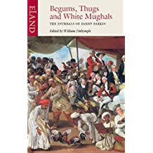 Begums, Thugs & White Mughals: The Journals of Fanny Parkes: v. 8