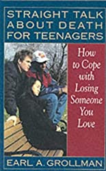 Straight Talk about Death for Teenagers: How to Cope with Losing Someone You Love by Earl A. Grollman (1-Apr-1993) Paperback