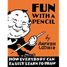 Fun With A Pencil by Andrew Loomis (2013-04-02)