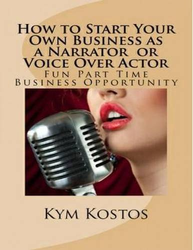 How to Start Your Own Business as a Narrator or Voice Over Actor: Fun Part Time Business Opportunity