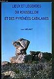 Lieux et Legendes du Roussillon et des Pyr