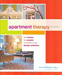 Apartment Therapy Presents: Real Homes, Real People, Hundreds of Design Solutions: 40 Homes, 40 Real People, Hundreds of Real Design Solutions