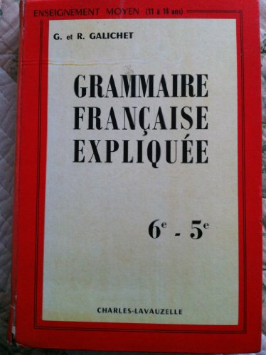 Georges Galichet,... René Galichet,... Grammaire française expliquée : 8e édition... Enseignement moyen... cycle d'observation 6e et 5e