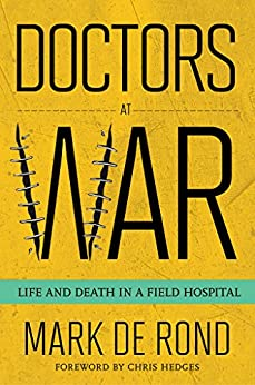 Doctors at War: Life and Death in a Field Hospital (The Culture and Politics of Health Care Work) by [de Rond, Mark]