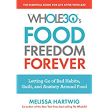 The Whole30s Food Freedom Forever: Letting Go of Bad Habits, Guilt, and Anxiety