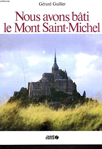 Nous avons bâti le Mont Saint-Michel. par GUILLIER Gérard