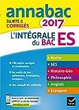 Annales Annabac 2017 L'intégrale Bac ES: sujets et corrigés en maths, SES, histoire-géographie, philosophie et langues