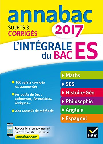 Annales Annabac 2017 L'intgrale Bac ES: sujets et corrigs en maths, SES, histoire-gographie, philosophie et langues
