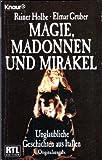 Magie, Madonnen und Mirakel: Unglaubliche Geschichten aus Italien (Knaur Taschenbücher. Sachbücher) - Rainer Holbe, Elmar R Gruber