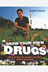 Grow Your Own Drugs: Fantastically Easy Recipes for Natural Remedies and Beauty Treats by Wong, James (2009) Hardcover Hardcover