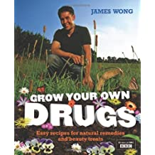 Grow Your Own Drugs: Fantastically Easy Recipes for Natural Remedies and Beauty Treats by Wong, James (2009) Hardcover