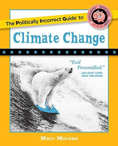 The Politically Incorrect Guide to Climate Change (The Politically Incorrect Guides) (English Edition) por Marc Morano
