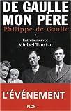Charles de Gaulle, mon père : Entretiens avec Michel Tauriac, tome 1