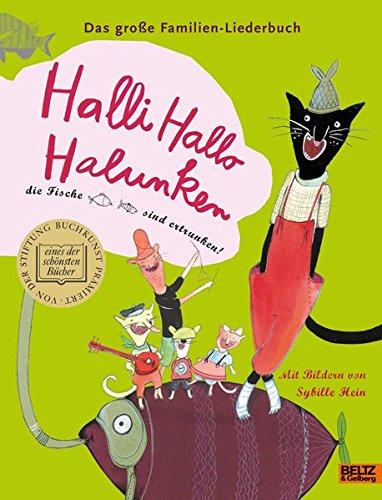 Halli Hallo Halunken, die Fische sind ertrunken!: Das große Familien-Liederbuch. Mit farbigen Bildern von Sybille Hein