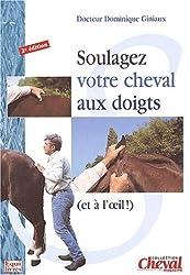 Soulagez votre cheval aux doigts (et à l'oeil). 2ème édition