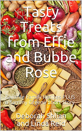 Tasty Treats from Effie and Bubbe Rose: Favorite Family Recipes PLUS a Sammy Greene Short Story (English Edition)
