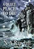 A Quiet Place to Die by N A Randall