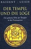 Der Tempel und die Loge: Das geheime Erbe der Templer und der Freimaurer - Michael Baigent