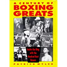 A Century of Boxing Greats: Inside the Ring With the 100 Best Boxers