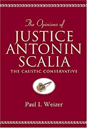 The Opinions of Justice Antonin Scalia: The Caustic Conservative (Teaching Texts in Law and Politics)