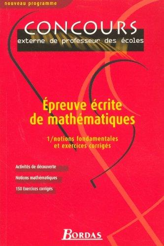 Epreuve écrite de mathématiques : Tome 1, Notions fondamentales et exercices corrigés