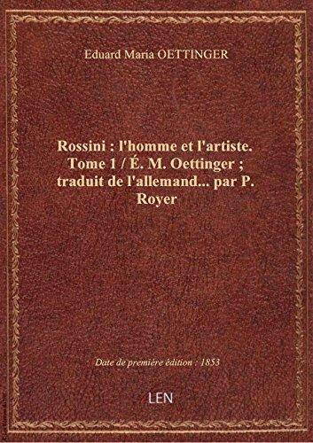 rossini-lhomme-et-lartiste-tome-1-e-m-oettinger-traduit-de-lallemand-par-p-royer