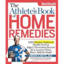 The Athletes Book of Home Remedies: 1, 001 Doctor-approved Health Fixes and Injury-prevention Secrets for a Learner, Fitter, More Athletic Body!