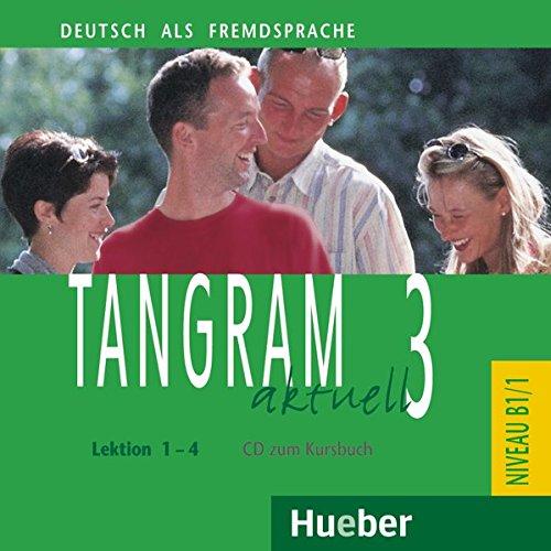 Tangram aktuell 3 – Lektion 1–4: Deutsch als Fremdsprache / Audio-CD zum Kursbuch