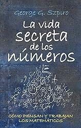 La vida secreta de los números : cómo piensan y trabajan los matématicos