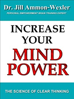 INCREASE YOUR MIND POWER: The Science of Clear Thinking (English Edition) von [Ammon-Wexler, Dr. Jill]