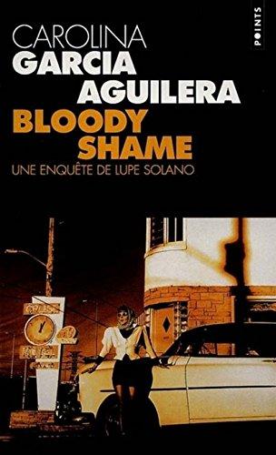 BLOODY SHAME. Une enquête de Lupe Solano par Carolina Garcia-Aguilera