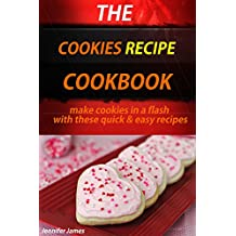 The Cookies Recipe Cookbook - Make Cookies in a Flash with These Quick & Easy Cookie Recipes (English Edition)