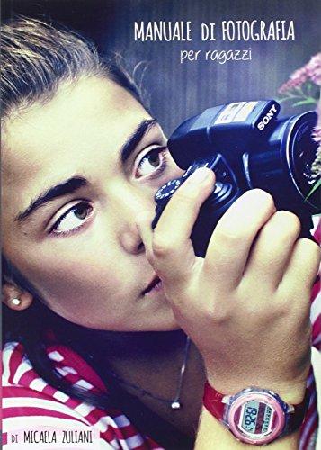 Manuale di fotografia per ragazzi por Micaela Zuliani