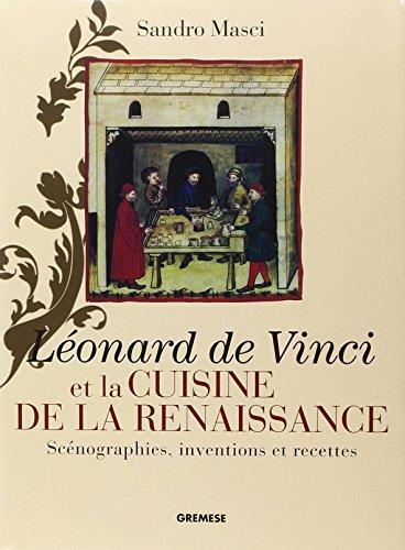 Léonard de Vinci et la cuisine de la Renaissance: Scénographies, inventions et recettes par Alexandre Masci