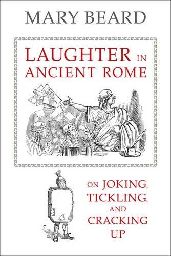 Laughter in Ancient Rome: On Joking, Tickling, and Cracking Up (Sather Classical Lectures)