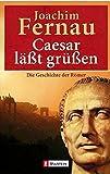 Cäsar läßt grüßen. Die Geschichte der Römer - Joachim Fernau