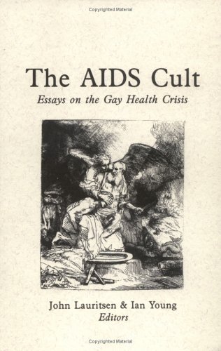 The AIDS Cult: Essays on the Gay Health Crisis
