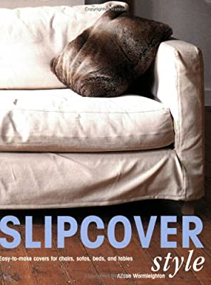 Slipcover Style: Easy-To-Make Covers for Chairs, Sofas, Beds, and Tables - low-cost UK sofabed store.