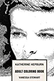 Katharine Hepburn Adult Coloring Book: Four Times Academy Award Winner and Freatest Female Star in Hollywood, Modern Culture Hero Inspired Adult Coloring Book