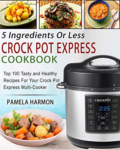 5 Ingredients or Less Crock Pot Express Cookbook: