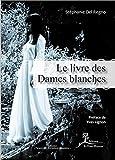 Le Livre des Dames blanches: De l'origine du mythe jusqu'à nos jours (Personnages & Créatures légendaires)