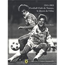 1943-2003 : Football Club de Nantes, le doyen de l'élite...