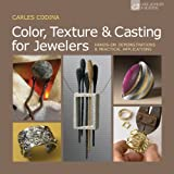 Color, Texture & Casting for Jewelers: Hands-On Demonstrations & Practical Applications (Lark Jewelry & Beading) by Carles Codina (2011-10-04)