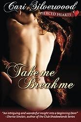Take Me, Break Me (Pierced Hearts) (Volume 1) by Cari Silverwood (2013-07-30)